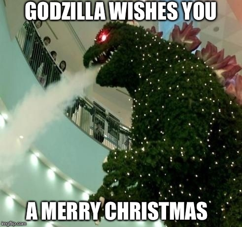 Santa, heads up on your run. | GODZILLA WISHES YOU A MERRY CHRISTMAS | image tagged in memes,merry christmas,godzilla | made w/ Imgflip meme maker