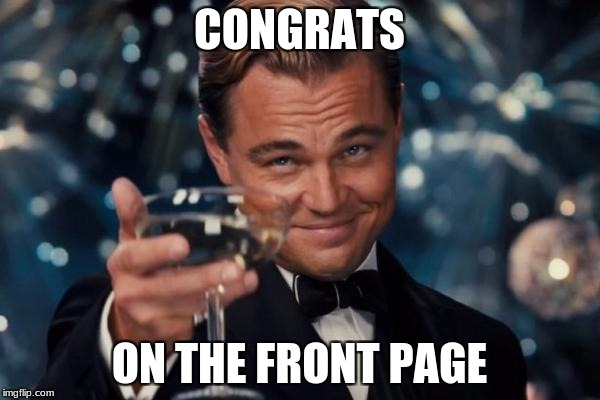Leonardo Dicaprio Cheers Meme | CONGRATS ON THE FRONT PAGE | image tagged in memes,leonardo dicaprio cheers | made w/ Imgflip meme maker