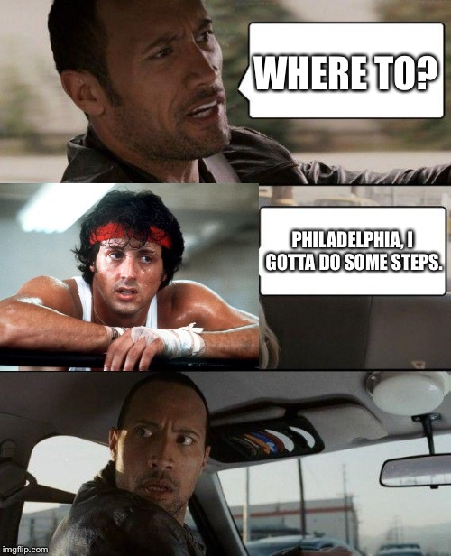 Rock vs. Rocky | WHERE TO? PHILADELPHIA, I GOTTA DO SOME STEPS. | image tagged in memes,the rock driving,rocky,rocky balboa,rocky victory | made w/ Imgflip meme maker