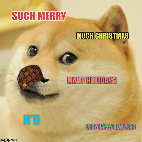 Doge Meme | SUCH MERRY MUCH CHRISTMAS MANY HOLIDAYS N'D VERY HAPPY NEW YEAR | image tagged in memes,doge,scumbag | made w/ Imgflip meme maker
