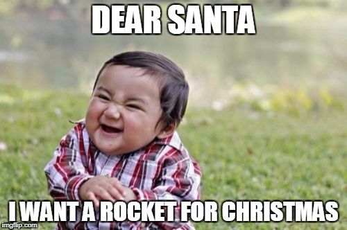 Little Rocket Man | DEAR SANTA I WANT A ROCKET FOR CHRISTMAS | image tagged in memes,evil toddler | made w/ Imgflip meme maker