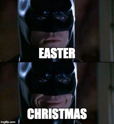 Holidays in Feelings (H.I.F) | EASTER CHRISTMAS | image tagged in memes,batman smiles,easter,christmas | made w/ Imgflip meme maker