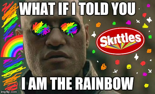 Matrix Morpheus Meme | WHAT IF I TOLD YOU I AM THE RAINBOW | image tagged in memes,matrix morpheus | made w/ Imgflip meme maker