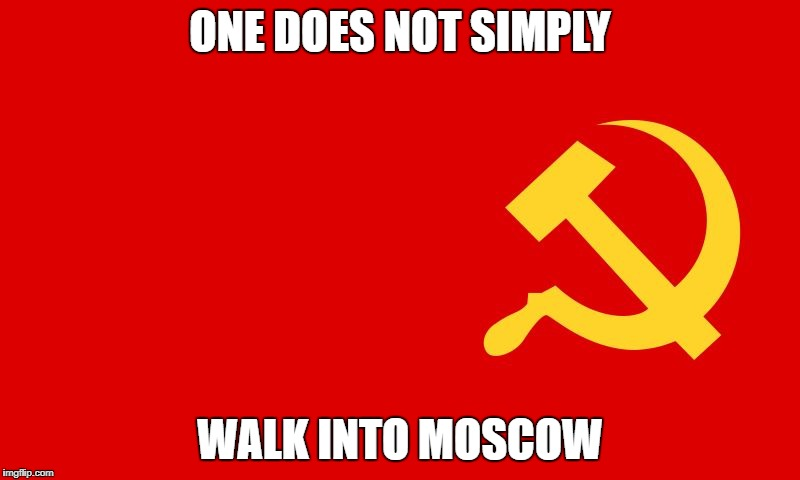 ONE DOES NOT SIMPLY WALK INTO MOSCOW | image tagged in why isn't the communist flag hate speech | made w/ Imgflip meme maker