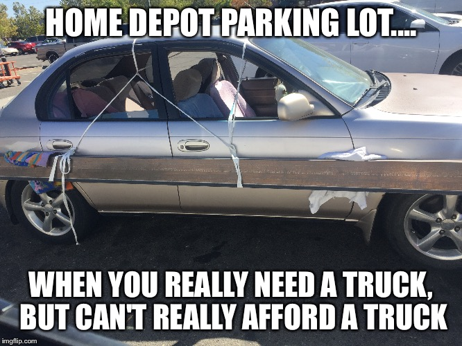 Home Depot parking lot | HOME DEPOT PARKING LOT.... WHEN YOU REALLY NEED A TRUCK, BUT CAN'T REALLY AFFORD A TRUCK | image tagged in home depot,parking lot,funny car | made w/ Imgflip meme maker