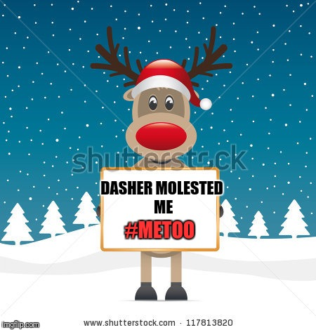 His Antler Went Up My Boom Boom | DASHER MOLESTED ME #METOO | image tagged in reindeer,rudolph,dash,metoo | made w/ Imgflip meme maker