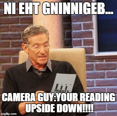 Maury Lie Detector Meme | NI EHT GNINNIGEB... CAMERA GUY:YOUR READING UPSIDE DOWN!!!! | image tagged in memes,maury lie detector | made w/ Imgflip meme maker