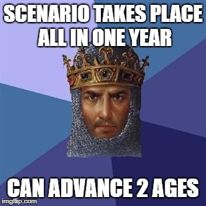 Age of Empires III Logic | SCENARIO TAKES PLACE ALL IN ONE YEAR CAN ADVANCE 2 AGES | image tagged in age of empires logic | made w/ Imgflip meme maker