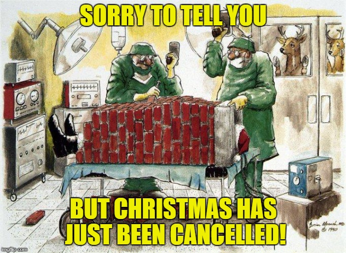 Just kiddin' - Merry Christmas! :-) | SORRY TO TELL YOU BUT CHRISTMAS HAS JUST BEEN CANCELLED! | image tagged in santa claus,christmas,memes | made w/ Imgflip meme maker