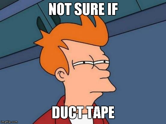 Futurama Fry Meme | NOT SURE IF DUCT TAPE | image tagged in memes,futurama fry | made w/ Imgflip meme maker