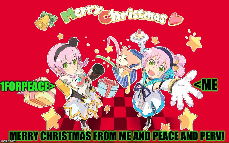 Christmas extravaganza for perv a 1forpeace(peace) and Vampier_Meme_Queen event! (Dec.22-25) perv may not be here but hes in it | <ME 1FORPEACE> MERRY CHRISTMAS FROM ME AND PEACE AND PERV! | image tagged in memes,meme,perv,1forpeace,anime,merry christmas | made w/ Imgflip meme maker