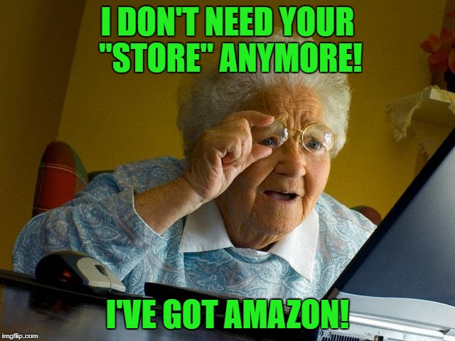 "Grandma Finds The Internet Meme | I DON'T NEED YOUR ""STORE"" ANYMORE! I'VE GOT AMAZON! 