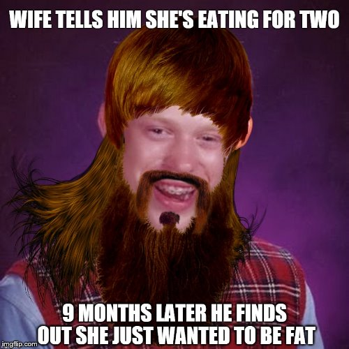 .       . | image tagged in bad luck brian's fat wife,brian's fat lard wife | made w/ Imgflip meme maker