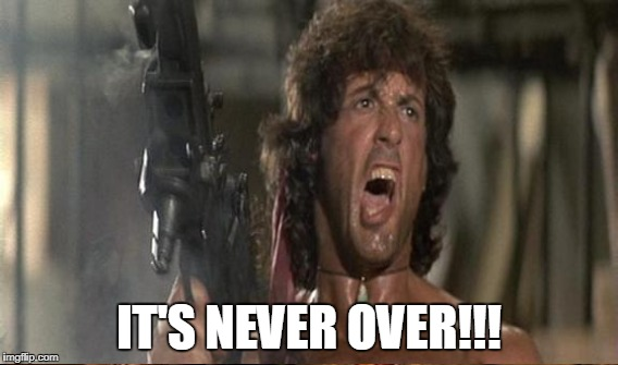 IT'S NEVER OVER!!! | made w/ Imgflip meme maker