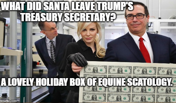 Well Deserved, Plutocrats | WHAT DID SANTA LEAVE TRUMP'S TREASURY SECRETARY? A LOVELY HOLIDAY BOX OF EQUINE SCATOLOGY. | image tagged in trump,mnuchin,plutocrats | made w/ Imgflip meme maker
