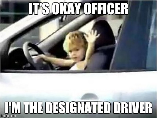 IT'S OKAY OFFICER I'M THE DESIGNATED DRIVER | made w/ Imgflip meme maker
