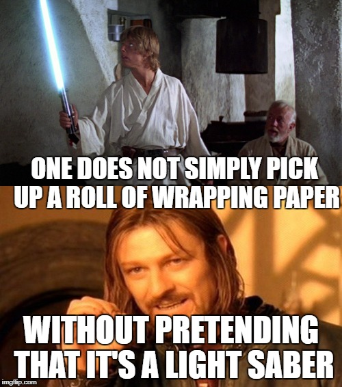 Improving and reposting my first front page meme. Merry Christmas, ya filthy animals. | ONE DOES NOT SIMPLY PICK UP A ROLL OF WRAPPING PAPER WITHOUT PRETENDING THAT IT'S A LIGHT SABER | image tagged in one does not simply,light saber,wrapping paper,luke skywalker,star wars,merry christmas | made w/ Imgflip meme maker