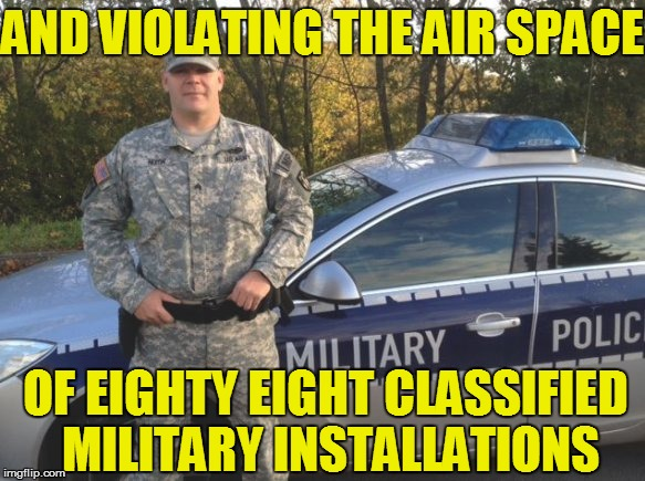 AND VIOLATING THE AIR SPACE OF EIGHTY EIGHT CLASSIFIED MILITARY INSTALLATIONS | made w/ Imgflip meme maker
