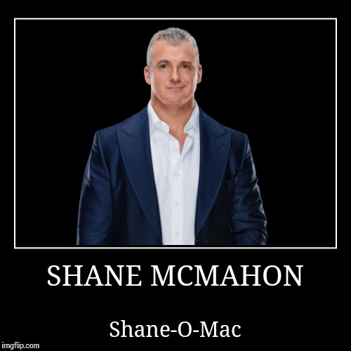 Shane McMahon | SHANE MCMAHON | Shane-O-Mac | image tagged in demotivationals,wwe | made w/ Imgflip demotivational maker
