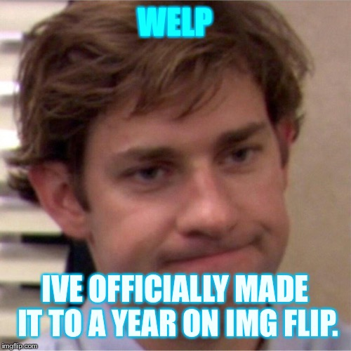 Huh, one year? Wow | WELP IVE OFFICIALLY MADE IT TO A YEAR ON IMG FLIP. | image tagged in not surprised face,memes,one year anniversary,what am i doing with my life | made w/ Imgflip meme maker