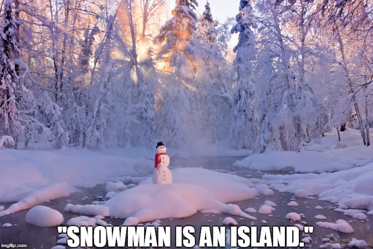 "Famous Christmas Quotes |  ""SNOWMAN IS AN ISLAND."" 