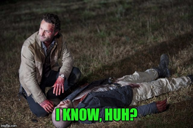 Rick and Shane | I KNOW, HUH? | image tagged in rick and shane | made w/ Imgflip meme maker