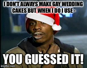 Y'all Got Any More Of That Meme | I DON'T ALWAYS MAKE GAY WEDDING CAKES BUT WHEN I DO I USE - YOU GUESSED IT! | image tagged in memes,yall got any more of | made w/ Imgflip meme maker