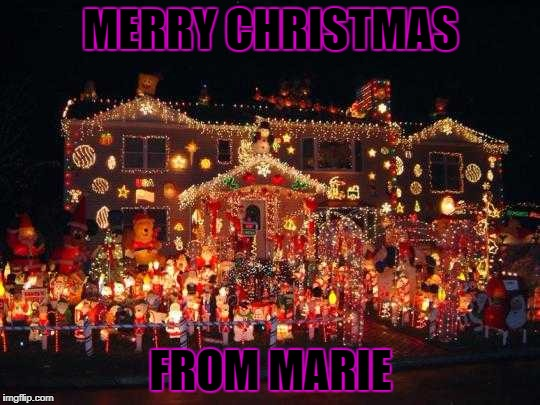 Crazy Christmas lights  | MERRY CHRISTMAS FROM MARIE | image tagged in crazy christmas lights | made w/ Imgflip meme maker