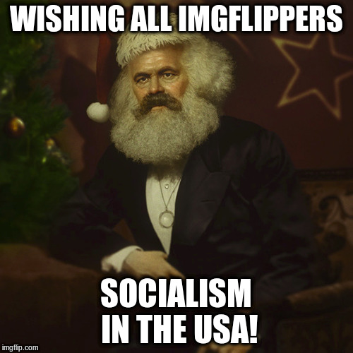 From heart | WISHING ALL IMGFLIPPERS SOCIALISM IN THE USA! | image tagged in memes marx christmas wishes | made w/ Imgflip meme maker