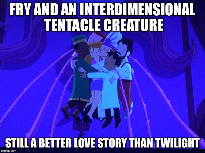 LOVE THE TENTACLE! | FRY AND AN INTERDIMENSIONAL TENTACLE CREATURE STILL A BETTER LOVE STORY THAN TWILIGHT | image tagged in memes,futurama,tentacles,hugs | made w/ Imgflip meme maker