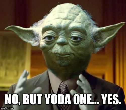 Yodaling | NO, BUT YODA ONE... YES. | image tagged in yodaling | made w/ Imgflip meme maker