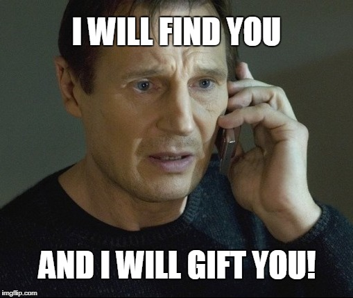 Merry Christmas | I WILL FIND YOU AND I WILL GIFT YOU! | image tagged in merry christmas,liam neeson taken,lol | made w/ Imgflip meme maker