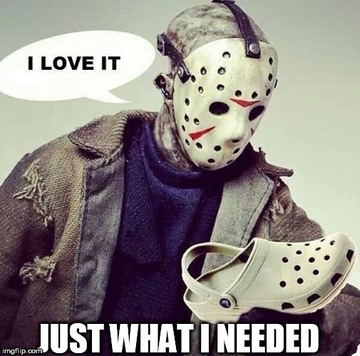 Looks like Jason's got what he needed this year. | JUST WHAT I NEEDED | image tagged in friday the 13th | made w/ Imgflip meme maker