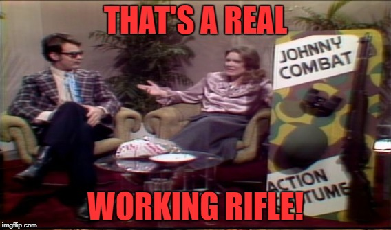 THAT'S A REAL WORKING RIFLE! | made w/ Imgflip meme maker