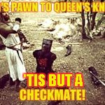 Monty Python Black Knight | 'TIS BUT A | image tagged in memes,tis but a,checkmate,chess | made w/ Imgflip meme maker