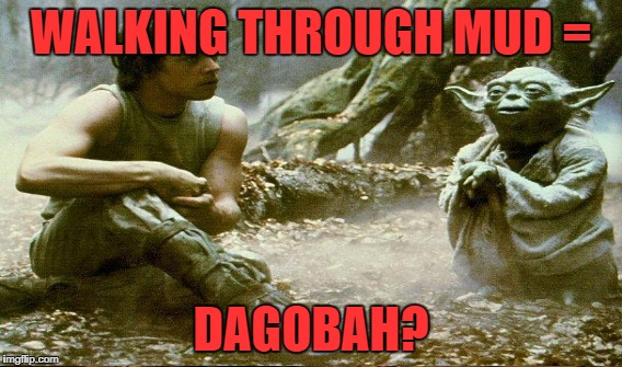 WALKING THROUGH MUD = DAGOBAH? | made w/ Imgflip meme maker