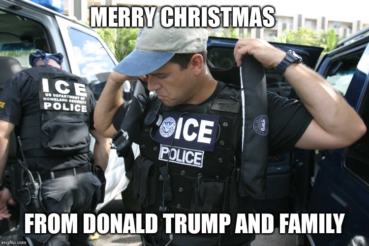 MERRY CHRISTMAS FROM DONALD TRUMP AND FAMILY | image tagged in illegal immigration | made w/ Imgflip meme maker