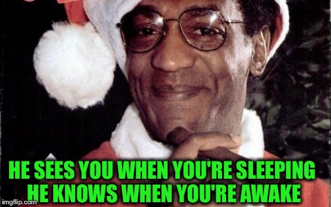 So be good for goodness sake! | HE SEES YOU WHEN YOU'RE SLEEPING HE KNOWS WHEN YOU'RE AWAKE | image tagged in bill cosby santa,christmas | made w/ Imgflip meme maker