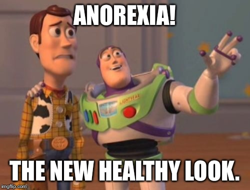 X, X Everywhere Meme | ANOREXIA! THE NEW HEALTHY LOOK. | image tagged in memes,x,x everywhere,x x everywhere | made w/ Imgflip meme maker