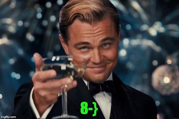 Leonardo Dicaprio Cheers Meme | 8-} | image tagged in memes,leonardo dicaprio cheers | made w/ Imgflip meme maker