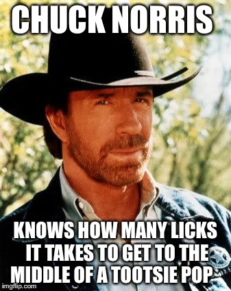 Chuck Norris Meme | CHUCK NORRIS KNOWS HOW MANY LICKS IT TAKES TO GET TO THE MIDDLE OF A TOOTSIE POP | image tagged in memes,chuck norris,tootsie pop owl,candy,tootsie pop | made w/ Imgflip meme maker