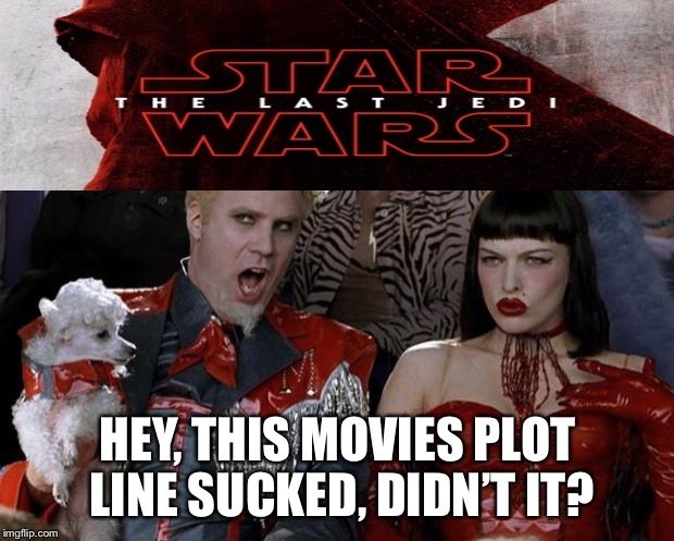 Mugatu So Hot Right Now Meme | HEY, THIS MOVIES PLOT LINE SUCKED, DIDN'T IT? | image tagged in memes,mugatu so hot right now | made w/ Imgflip meme maker
