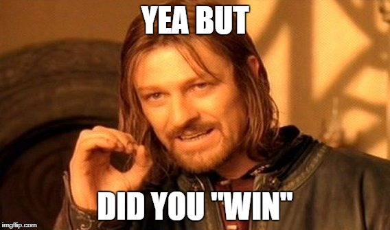 "One Does Not Simply Meme | YEA BUT DID YOU ""WIN"" 