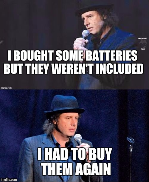 Steven Wright | I BOUGHT SOME BATTERIES BUT THEY WEREN'T INCLUDED I HAD TO BUY THEM AGAIN | image tagged in steven wright,memes | made w/ Imgflip meme maker