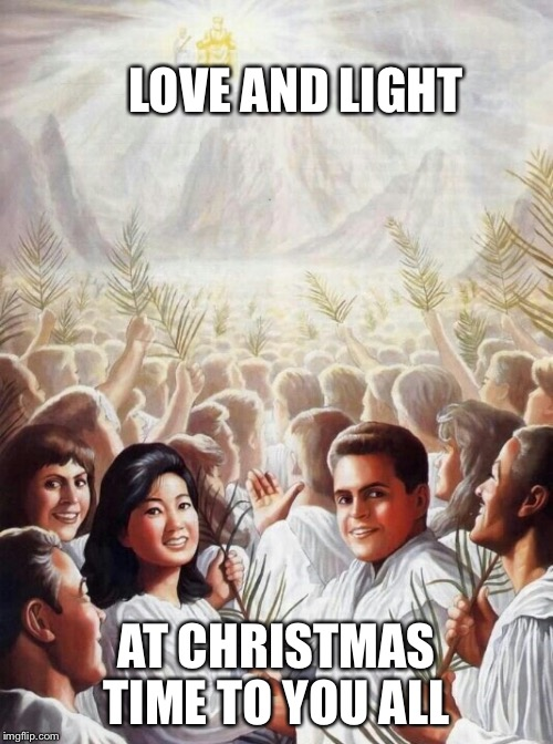 Love and light | LOVE AND LIGHT AT CHRISTMAS TIME TO YOU ALL | image tagged in christmas | made w/ Imgflip meme maker