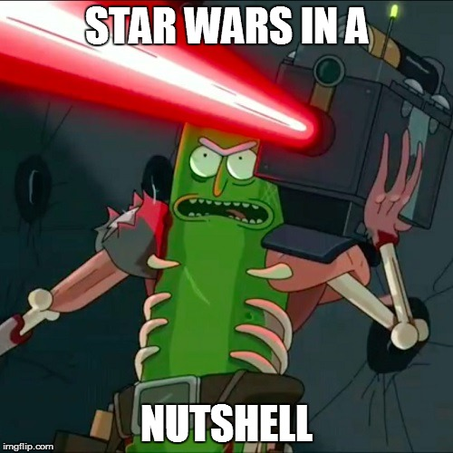 STAR WARS IN A NUTSHELL | image tagged in pickle rick laser | made w/ Imgflip meme maker