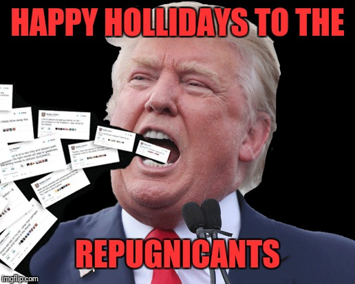 HAPPY HOLLIDAYS TO THE REPUGNICANTS | made w/ Imgflip meme maker