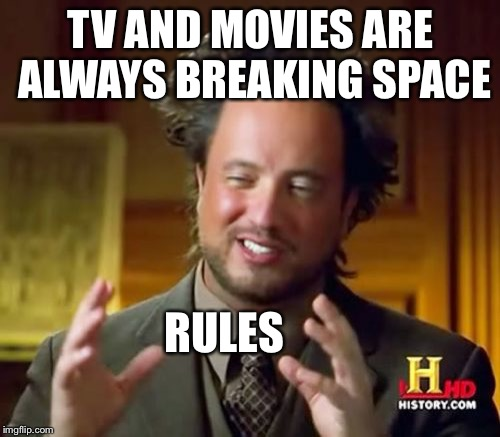 Ancient Aliens Meme | TV AND MOVIES ARE ALWAYS BREAKING SPACE RULES | image tagged in memes,ancient aliens | made w/ Imgflip meme maker
