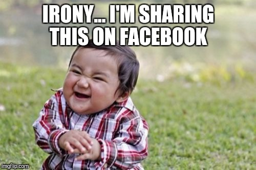 Evil Toddler Meme | IRONY... I'M SHARING THIS ON FACEBOOK | image tagged in memes,evil toddler | made w/ Imgflip meme maker