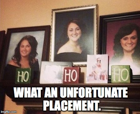 Have a merry Christmas Imgflip! | WHAT AN UNFORTUNATE PLACEMENT. | image tagged in merry christmas,ho ho ho,angry feminist,imgflip,memes | made w/ Imgflip meme maker